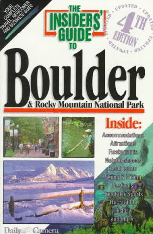 The Insiders' Guide to Boulder and Rocky Mountan National Park--4th Edition: Glenn, Reed; ...