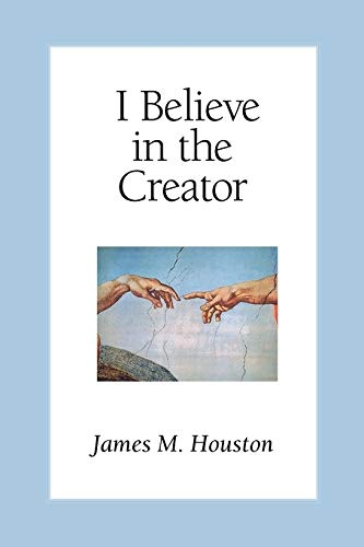 I Believe in the Creator (1573830461) by James M. Houston