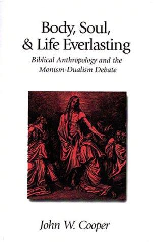9781573830485: Body, Soul & Life Everlasting: Biblical Anthropology & the Monism-Dualism Debate