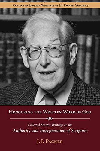 9781573830638: Honouring the Written Word of God: Collected Shorter Writings of J.I. Packer on the Authority and Interpretation of Scripture