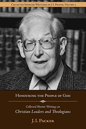 Honouring the People of God: Collected Shorter Writings of J.I. Packer on Christian Leaders and Theologians (157383064X) by J. I. Packer