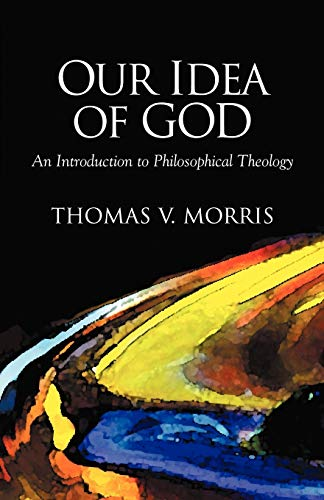 Our Idea of God (1573831018) by Morris, Thomas V.; Morris, Thomas, V.
