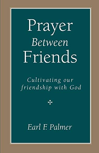 Prayer Between Friends: Cultivating Our Friendship with God: Palmer, Earl F.