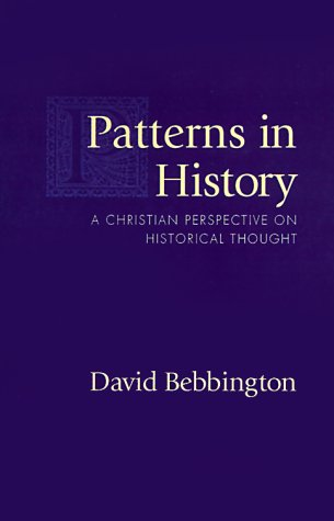 Patterns in History: A Christian Perspective on Historical Thought: David Bebbington