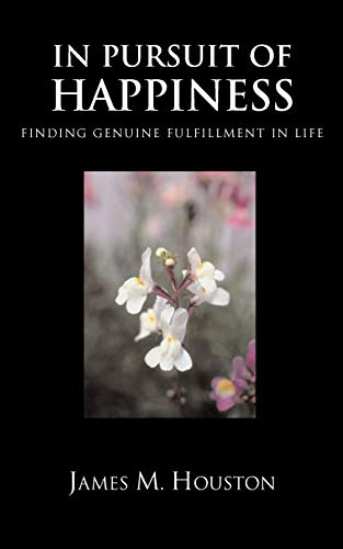 In Pursuit of Happiness: Finding Genuine Fulfillment in Life (1573832103) by James M. Houston