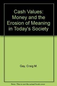 Cash Values: Money and the Erosion of Meaning in Today's Society: Gay, Craig M.