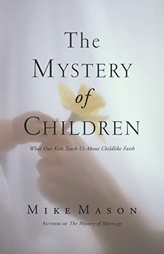 9781573834124: The Mystery of Children: What Our Kids Teach Us about Childlike Faith
