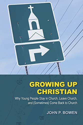9781573834315: Growing Up Christian: Why Young People Stay in Church, Leave Church, and (Sometimes) Come Back to Church