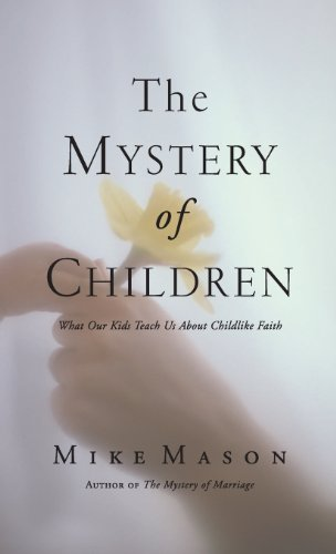 9781573834889: The Mystery of Children: What Our Kids Teach Us about Childlike Faith