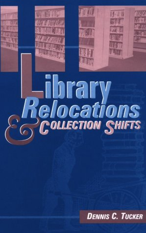 Library Relocations and Collection Shifts: Tucker, Dennis C.