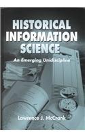 Historical Information Science: An Emerging Unidiscipline: McCrank, Lawrence J.