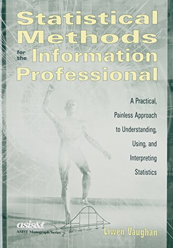 9781573871105: Statistical Methods for the Information Professional: A Practical, Painless Approach to Understanding, Using, and Interpreting Statistics (Asist Monograph Series)