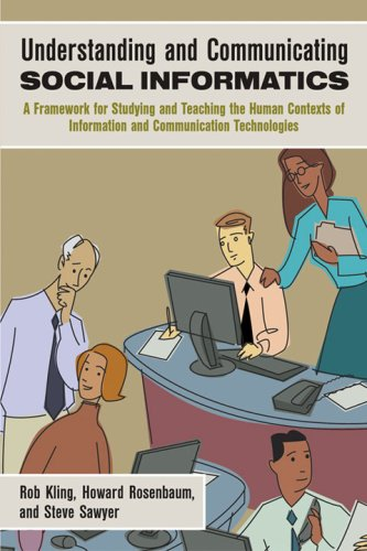 Understanding And Communicating Social Informatics: A Framework For Studying And Teaching The Human Contexts Of Information And Communication Technologies (1573872288) by Rob Kling; Howard Rosenbaum; Steve Sawyer