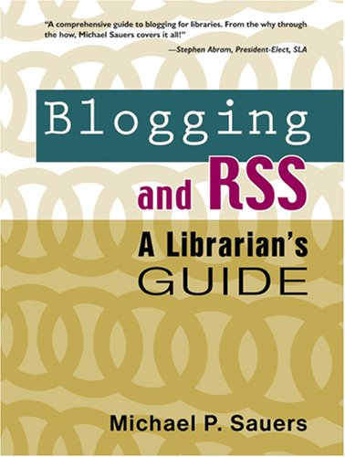 9781573872683: Blogging and RSS: A Librarian's Guide