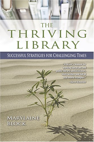 The Thriving Library Successful Strategies for Challenging: Marylaine Block