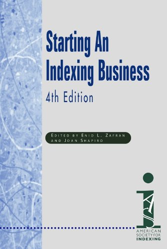 Starting an Indexing Business, Fourth Edition: Enid L. Zafran; Joan Shapiro