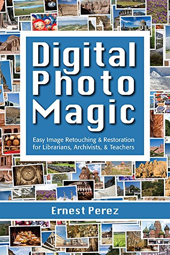 9781573875134: Digital Photo Magic: Easy Image Retouching and Restoration for Librarians, Archivists, and Teachers