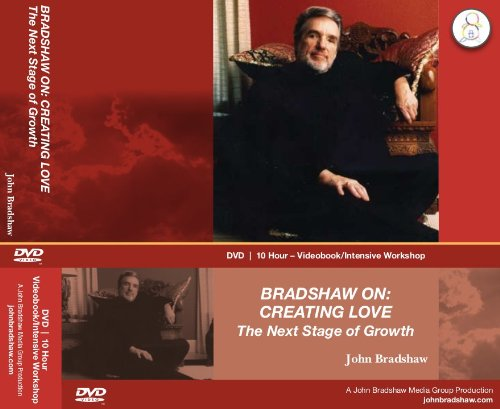 9781573880909: Bradshaw On: Creating Love-the Next Stage of Growth - PBS - 10 Hour Intensive Workshop DVD