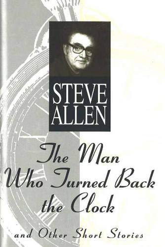 The Man Who Turned Back the Clock: And Other Short Stories: Allen, Steve