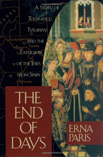 The End of Days: A Story of Tolerance, Tyranny and the Expulsion of the Jews from Spain,