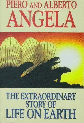 The Extraordinary Story of Life on Earth: Piero Angela; Alberto