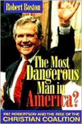 9781573920537: The Most Dangerous Man in America?: Pat Robertson and the Rise of the Christian Coalition