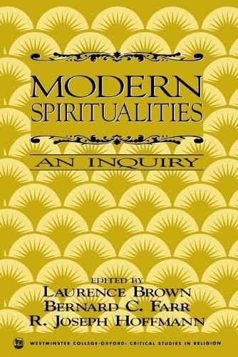 Modern Spiritualities: An Inquiry: Brown, Laurence [Editor]; Farr, Bernard C. [Editor]; Hoffmann, ...