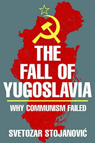 The Fall of Yugoslavia: Why Communism Failed: Stojanovic, Svetozar