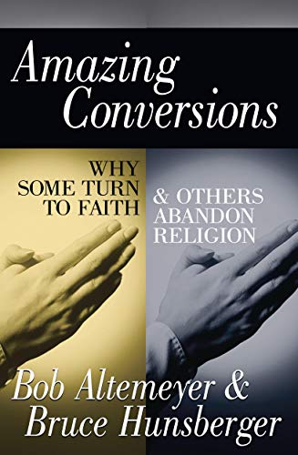 9781573921473: Amazing Conversions: Why Some Turn to Faith & Others Abandon Religion