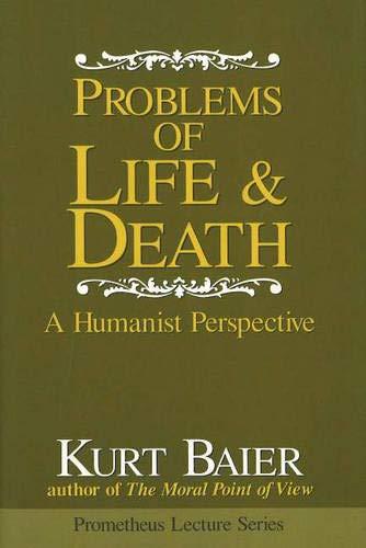 Problems of Life & Death: A Humanist: Baier, Kurt