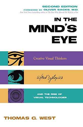 In the Mind's Eye: Visual Thinkers, Gifted People With Dyslexia and Other Learning Difficulties, Computer Images and the Ironies of Creativity (1573921556) by West, Thomas G.