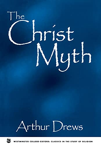 The Christ Myth (Westminster College - Oxford Ser.: Critical Studies in Religion)