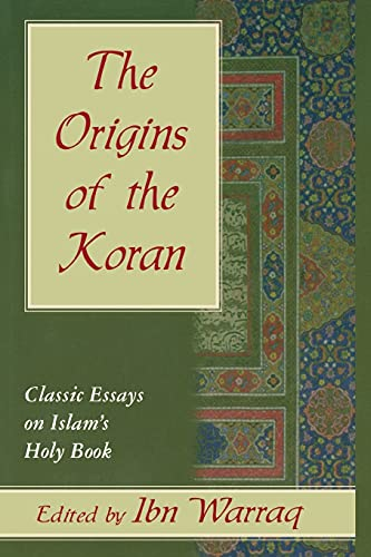 The Origins of the Koran: Classic Essays on Islam's Holy Book (157392198X) by Ibn Warraq