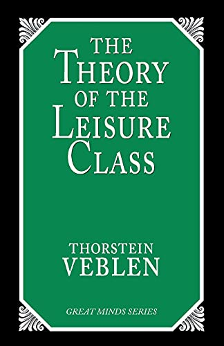 9781573922197: The Theory of the Leisure Class: An Economic Study of Institutions (Great Minds)