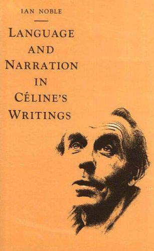 Language and Narration in Celine's Novels: The Challenge of Disorder: Ian Noble