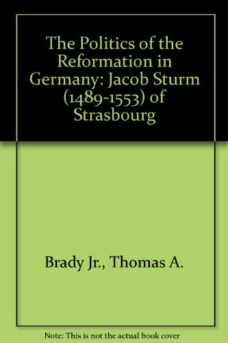 9781573922937: The Politics of the Reformation in Germany: Jacob Sturm (1489-1553) of Strasbourg