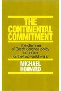 9781573923040: Continental Commitment: The Dilemma of British Defence Policy in the Era of the Two World Wars