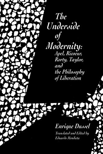 9781573923965: The Underside of Modernity: Apel, Ricoeur, Rorty, Taylor, and the Philosophy of Liberation