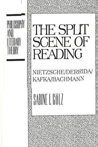 9781573924177: The Split Scene of Reading: Nietzsche/Derrida/Kafka/Bachmann (Philosophy and Literary Theory)