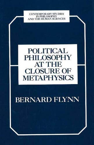 9781573924207: Political Philosophy at the Closure of Metaphysics (Contemporary Studies in Philosophy and the Human Sciences)