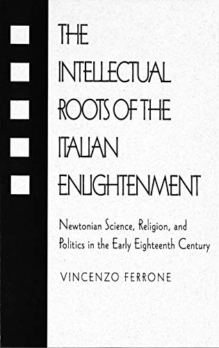 9781573924528: he Intellectual Roots of the Italian Enlightenment :Newtonian Science, Religion, and Politics in the Early Eighteenth Century