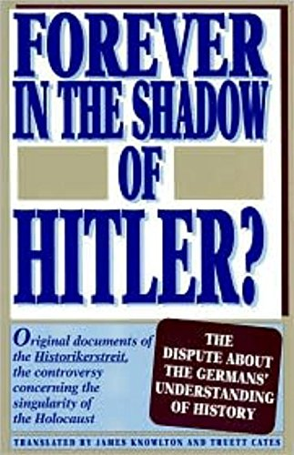 9781573925617: Forever in the Shadow of Hitler?: The Dispute About the Germans' Understanding of History (German Studies)