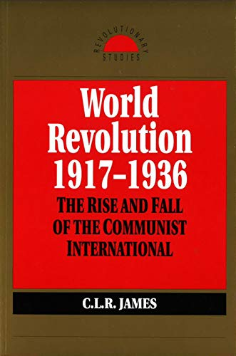 World Revolution, 1917-193 (Revolutionary Studies): James, C. L. R.