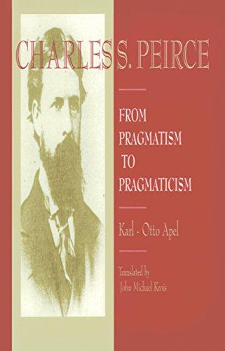 9781573926034: Charles Peirce : From Pragmatism to Pragmaticism