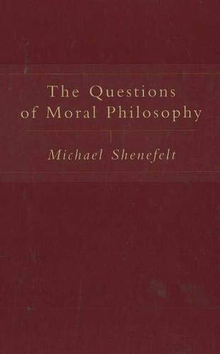 The Questions of Moral Philosophy: Michael Shenefelt