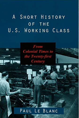 9781573926645: A Short History of the U.S. Working Class: From Colonial Times to the Twenty-First Century (Revolutionary Studies (Paperback))