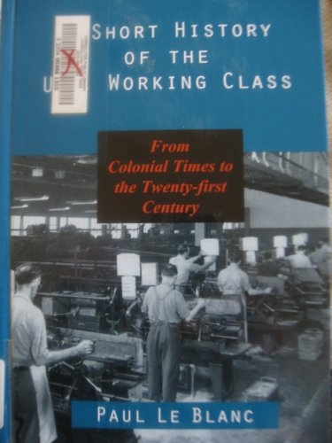 9781573926652: A Short History of the U.S. Working Class: From Colonial Times to the Twenty-First Century (Revolutionary Studies)