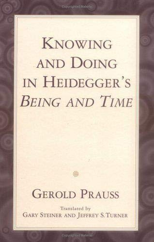 Knowing and doing in Heidegger's Being and Time.: Prauss, Gerold.