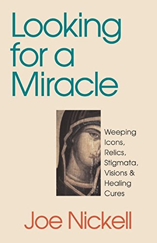 9781573926805: Looking for a Miracle: Weeping Icons, Relics, Stigmata, Visions & Healing Cures: Weeping Icons, Relics, Stigmata, Visions and Healing Cures