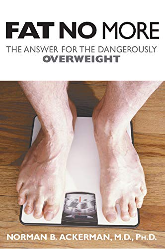 Fat No More: The Answer for the Dangerously Overweight: Ackerman, Norman B.
